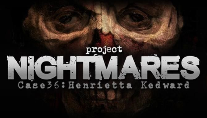 Project Nightmares Case 36 Henrietta Kedward Free